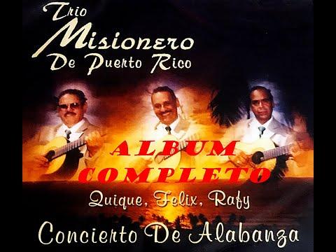 Trio Misionero De Puerto Rico Quique, Felix, Rafy (Concierto De Alabanzas) ALBUM COMPLETO
