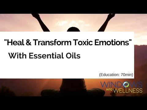 HEAL & TRANSFORM TOXIC EMOTIONS with Essential Oils