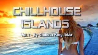 Chillout King Ibiza - Chillhouse Islands Vol.1