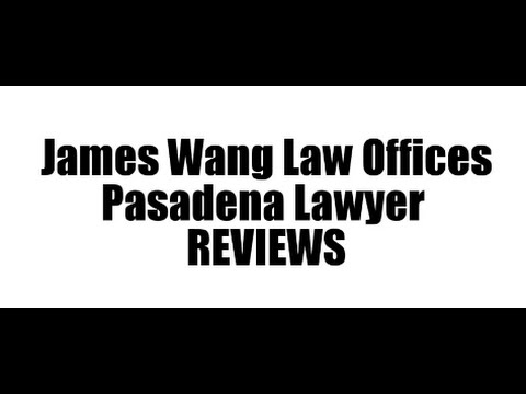 James Wang Law Offices - REVIEWS - Pasadena, CA -  Lawyers Reviews