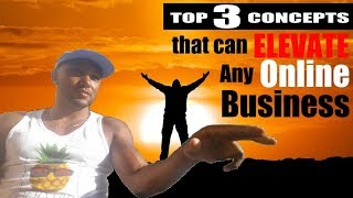 How can these 3 Concepts Elevate Any Online Business