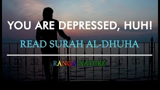 YOU ARE DEPRESSED HUH! READ SURAH AL-DHUHA | RANGA NATURE