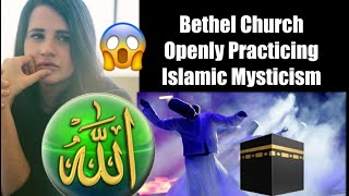Bethel Church Openly Practicing Islamic Mysticism