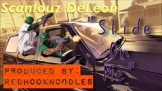 Scanlouz DeLeon - Slide On Me Prod. By: Red Hook Noodles