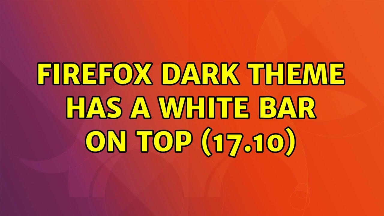 Ubuntu: Firefox dark theme has a white bar on top (17.10 ...