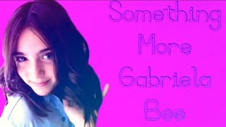 Something More Lyrics Gabriela Bee