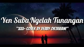 Lirik Lagu Yen Suba Ngelah Tunangan - XXX (Cover by Debby Oktaviani)