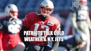 Patriots talk cold weather, New York Jets