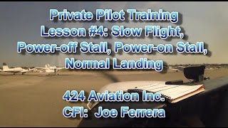 Private Pilot Flight Training, Lesson #4:  Slow Flight, Power-off/on Stall, Normal Landing