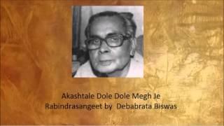Akashtale Dole Dole Megh Je Rabindrsangeet by Debabrata Biswas