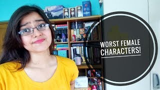 Worst Female Characters I Have Ever Read