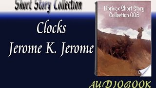 Clocks Jerome K. Jerome Audiobook Short Story