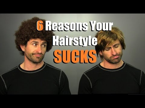 6 Reasons YOUR Hairstyle SUCKS! How To Have Hair That Doesn't SUCK