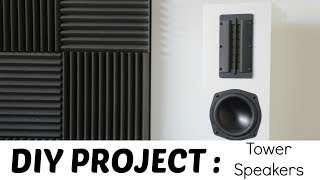 HOW TO: DIY - TOWER SPEAKERS BUILD!