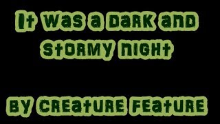 It Was a Dark and Stormy night by Creature Feature - lyrics video (no pics)
