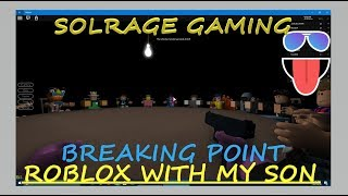Breaking Point---Roblox with my Son