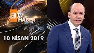 Atv Ana Haber | 10 Nisan 2019