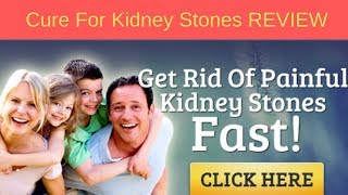 Cure For Kidney Stones Review - A life free from Kidney Stones…
