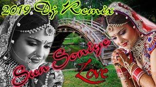 [Remix] Sun soniye sun dildar Dj Remix Hard_Bass_Love_Song_2019_Dj suRaj Dagar_S.K DJ SOUND CHOMU