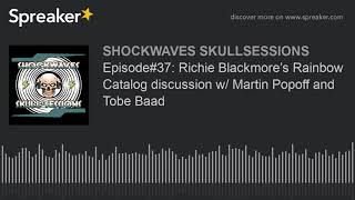 Episode#37: Richie Blackmore's Rainbow Catalog discussion w/ Martin Popoff and Tobe Baad