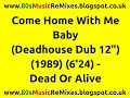 Come Home With Me Baby Deadhouse Dub 12 Dead Or Alive 80s Club Mixes 80s Club Music mp3