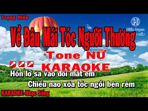 Karaoke Về Đâu Mái Tóc Người Thương Tone Nữ Nhạc Sống   Trọng Hiếu