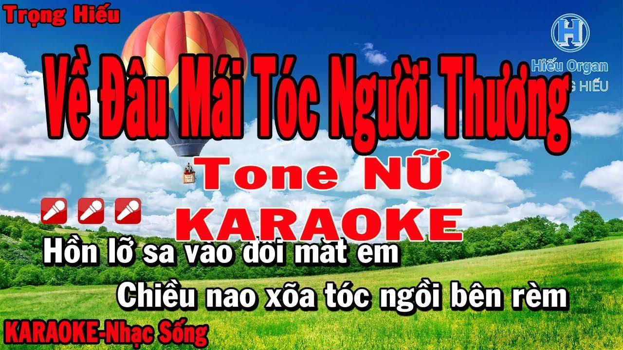 Karaoke Về Đâu Mái Tóc Người Thương Tone Nữ Nhạc Sống | Trọng Hiếu