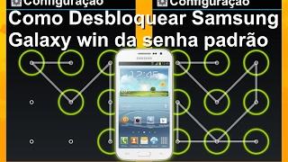 Como Desbloquear Samsung Galaxy win da senha padrão serve para todos os samsung