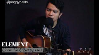 Cinta Tak Bersyarat -Element (Live Cover Anggy NaLdo)