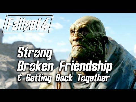 Fallout 4 - Strong - Broken Friendship & Getting Back Together