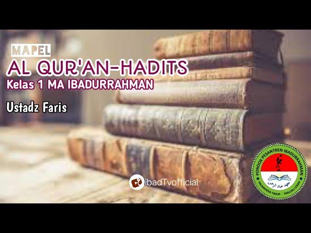 Al Qur'an - Hadits Kelas 1 MA. Ibadurrahman I Ustadz Faris