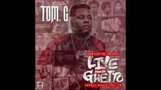 Tom G - Live From Da Ghetto  (2015) (Full Mixtape)