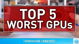 Top 5 Worst GPUs: In Recent Years!
