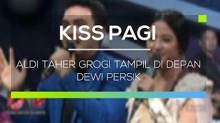 Aldi Taher Grogi Tampil di Depan Dewi Persik - Kiss Pagi