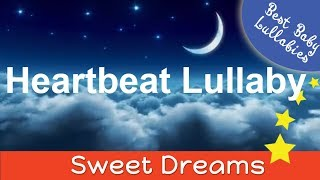 Heartbeat Lullaby LULLABIES Lullaby for Babies To Go To Sleep Baby Lullaby Baby Songs Go To Sleep