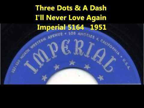 Three Dots & A Dash -  I'll Never Love Again - Imperial 5164 - 1951