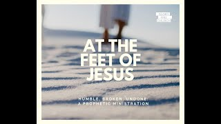 At the feet of Jesus Humbled Broken Undone