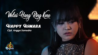 HAPPY ASMARA - WELAS HANG RING KENE (Official Music Video)