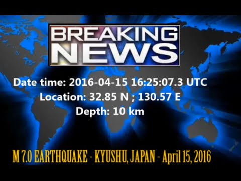 M 7.0 EARTHQUAKE - KYUSHU, JAPAN - April 15, 2016