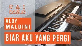 Aldy Maldini - Biar Aku Yang Pergi Piano Cover