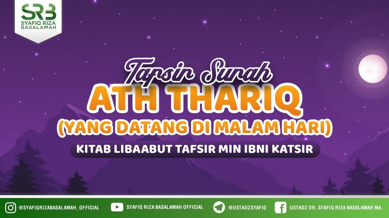 Download Tafsir Surah Ath Thariq - Ustadz Dr. Syafiq Riza Basalamah, M.A.