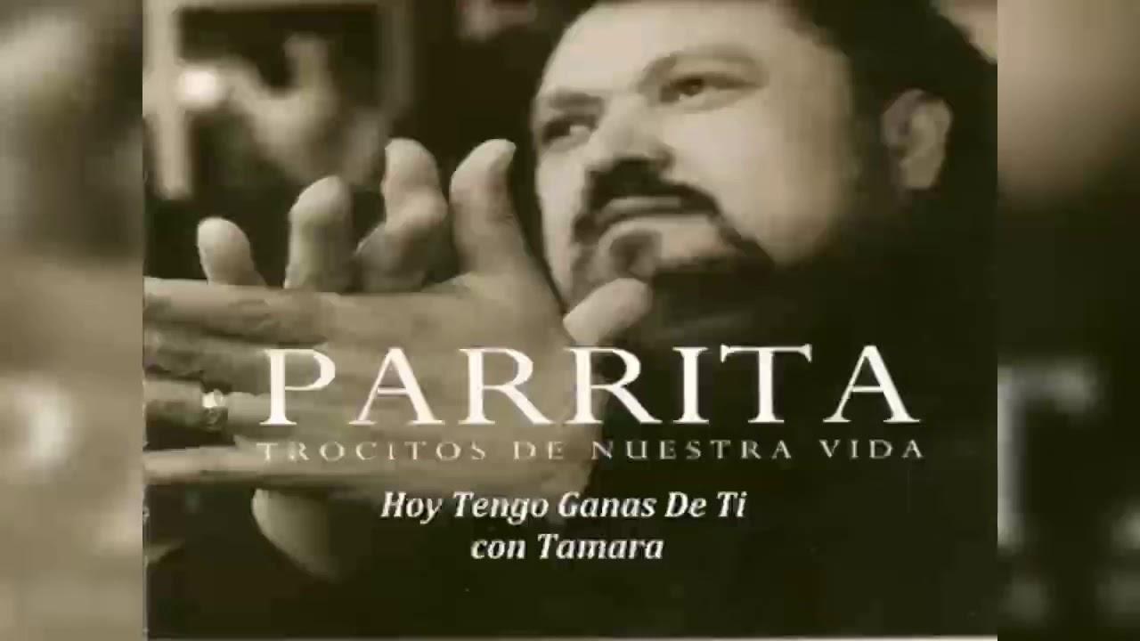 Parrita & Tamara Hoy tengo ganas de ti