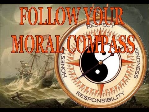 FOLLOW YOUR MORAL COMPASS!