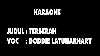 KARAOKE TERSERAH DODDIE LATUHARHARY
