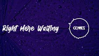 Right Here Waiting (Gomez Lx Remix)