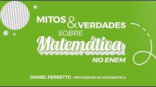 Mitos e verdades sobre Matemática para o Enem