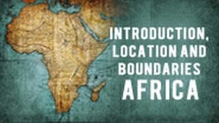 Introduction, Location and Boundaries - Africa