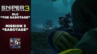 "Sniper Ghost Warrior 3 - DLC Walkthrough ""The Sabotage"" Complete Stealth - Mission #3"