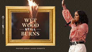 Wet Wood Still Burns - Pastor Sarah Jakes Roberts