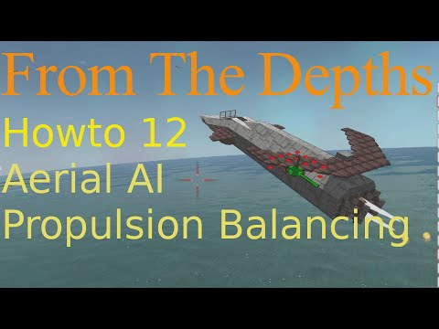 From The Depths HowTo 12-Aerial AI Propulsion and Balancing.Tutorial,Help